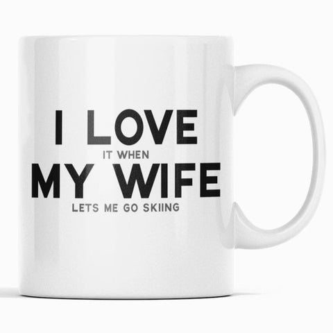 I Love It When My Wife Lets Me Go Skiing Coffee Mug Funny Husband Gift Skiing Gift $14.99 | Skiing Gift Men Drinkware