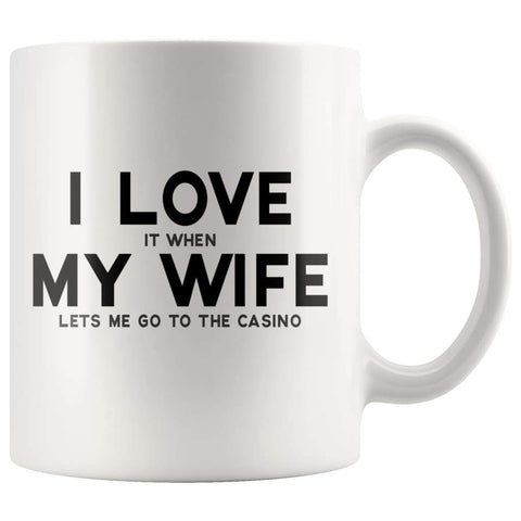 I Love It When My Wife Lets Me Go To The Casino | Funny Husband Gift Coffee Mug - BackyardPeaks