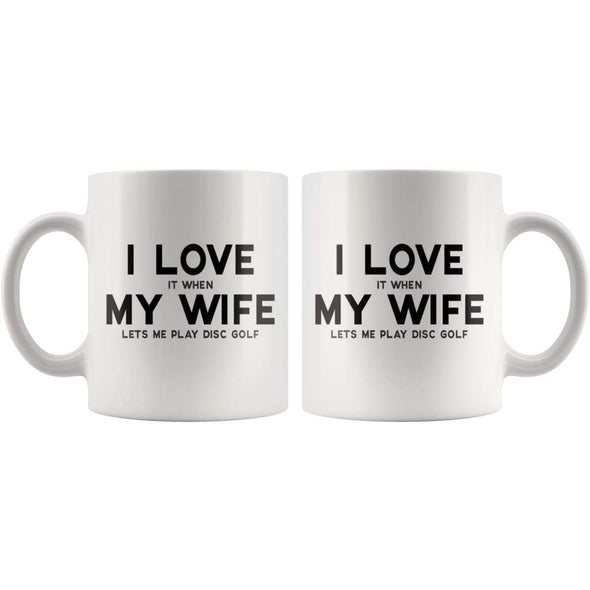 I Love It When My Wife Lets Me Play Disc Golf Funny Husband Gift Coffee Mug - BackyardPeaks