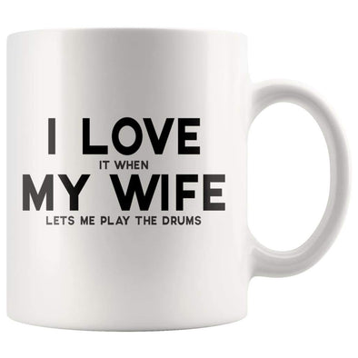 I Love It When My Wife Lets Me Play The Drums Coffee Mug | Husband Drummer Gift - BackyardPeaks