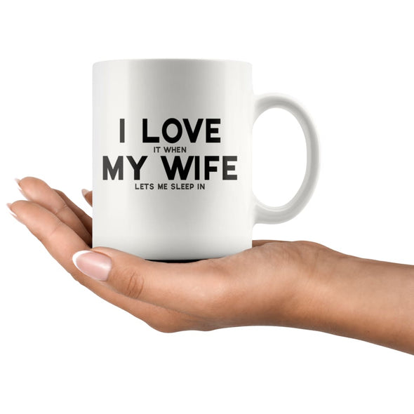 I Love It When My Wife Lets Me Sleep In Coffee Mug | Funny Husband Gift - BackyardPeaks
