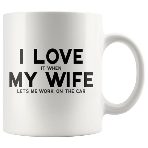I Love It When My Wife Lets Work On The Car Coffee Mug | Husband Mechanic Gift - BackyardPeaks