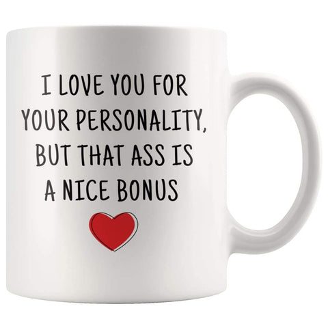 I Love You For Your Personality But That Ass Is A Nice Bonus Coffee Mug | Naughty Adult Gift For Wife or Girlfriend $14.99 | Funny Adult