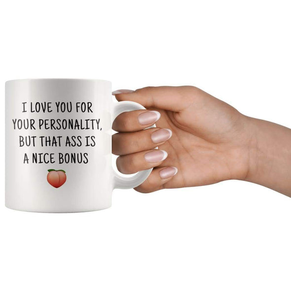 I Love You For Your Personality But That Ass Is A Nice Bonus Funny Coffee Mug $14.99 | Drinkware