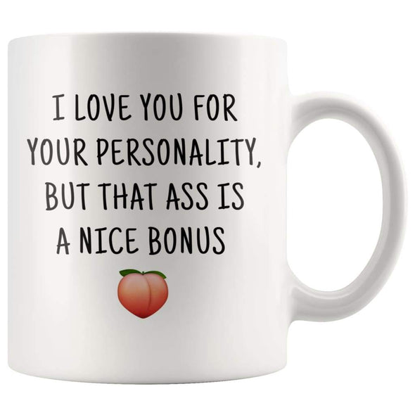I Love You For Your Personality But That Ass Is A Nice Bonus Funny Coffee Mug $14.99 | Naughty Adult Gift Drinkware