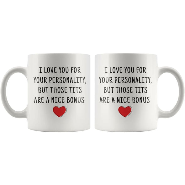 I Love You For Your Personality But Those Tits Are A Nice Bonus Coffee Mug | Naughty Adult Gift For Her $14.99 | Drinkware