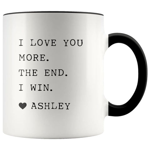 I Love You More. The End. I Win. Heart Custom Name Mug Mother's Day Gift for Mom From Daughter $14.99 | Black Drinkware