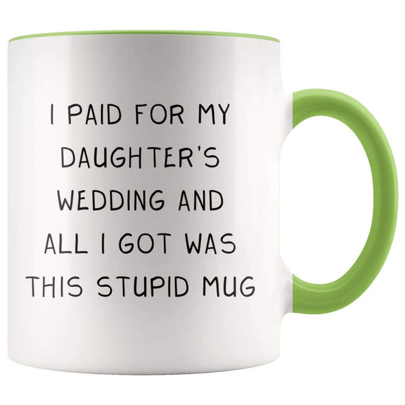 I Paid For My Daughter's Wedding And All I Got Was This Stupid Mug | Accent Color Coffee Mug - BackyardPeaks