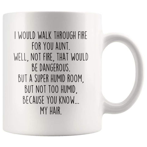 I Would Walk Through Fire For You Aunt Coffee Mug | Funny Aunt Gift for Aunt $14.99 | 11oz Mug Drinkware