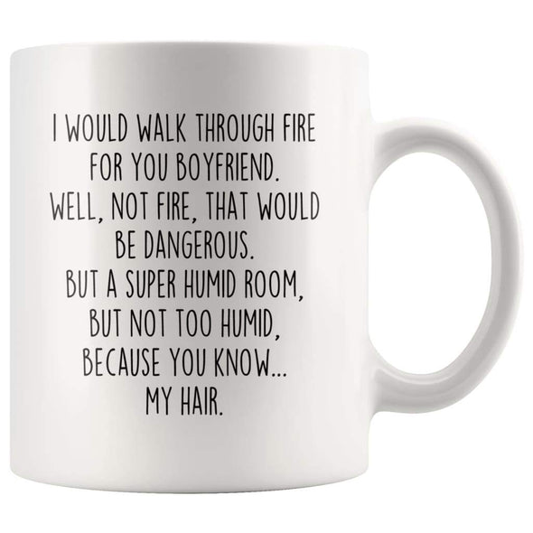 I Would Walk Through Fire For You Boyfriend Coffee Mug Funny Gift $14.99 | 11oz Mug Drinkware