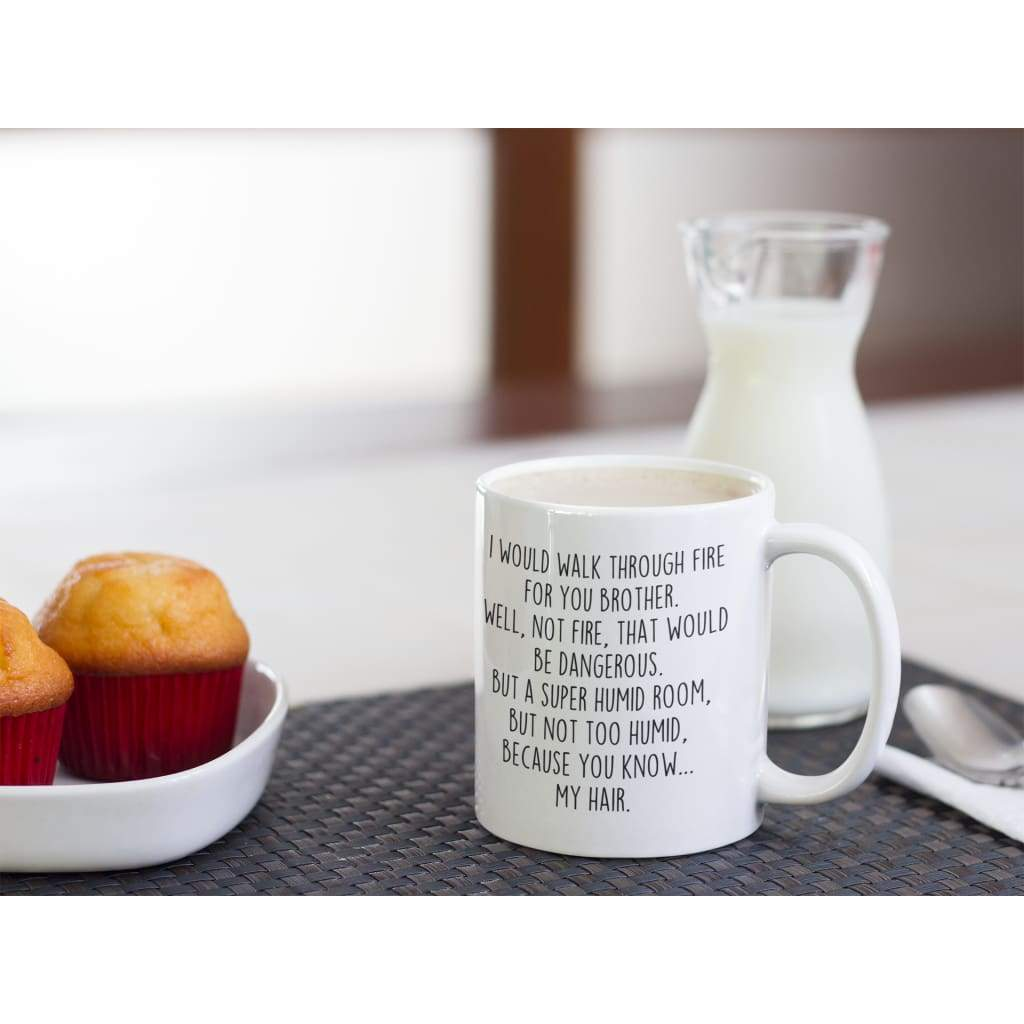 Funny Brother Gifts I/'d Walk Through Fire For You Brother Coffee Mug