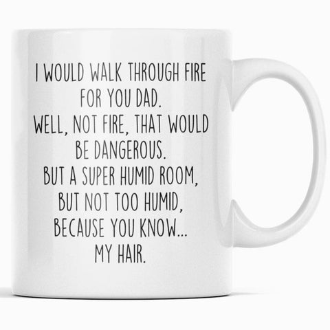 I Would Walk Through Fire For You Dad Coffee Mug | Funny Dad Gift for Dad $14.99 | 11oz Mug Drinkware