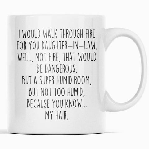 I Would Walk Through Fire For You Daughter-In-Law Coffee Mug | Funny Daughter-In-Law Gift $14.99 | 11oz Mug Drinkware