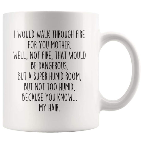I Would Walk Through Fire For You Mother Coffee Mug | Funny Mother Gift for Mother $14.99 | 11oz Mug Drinkware