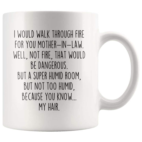 I Would Walk Through Fire For You Mother-In-Law Coffee Mug | Funny Mother-In-Law Gift for Mother-In-Law $14.99 | 11oz Mug Drinkware