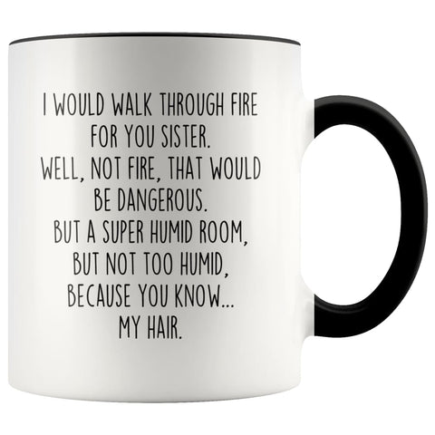 I Would Walk Through Fire For You Sister Accent Color Coffee Mug | Funny Sister Gift for Sister $15.95 | Black Drinkware