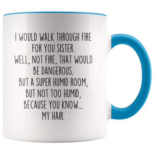 I Would Walk Through Fire For You Sister Accent Color Coffee Mug | Funny Sister Gift for Sister $15.95 | Blue Drinkware