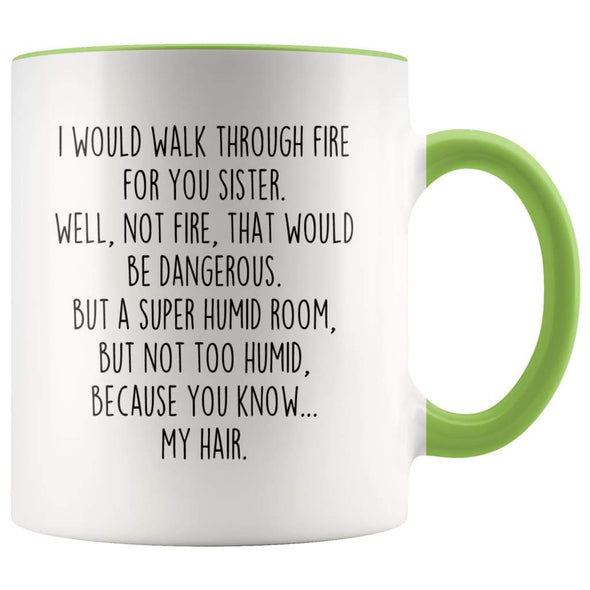 I Would Walk Through Fire For You Sister Accent Color Coffee Mug | Funny Sister Gift for Sister $15.95 | Green Drinkware