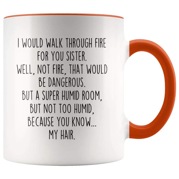 I Would Walk Through Fire For You Sister Accent Color Coffee Mug | Funny Sister Gift for Sister $15.95 | Orange Drinkware