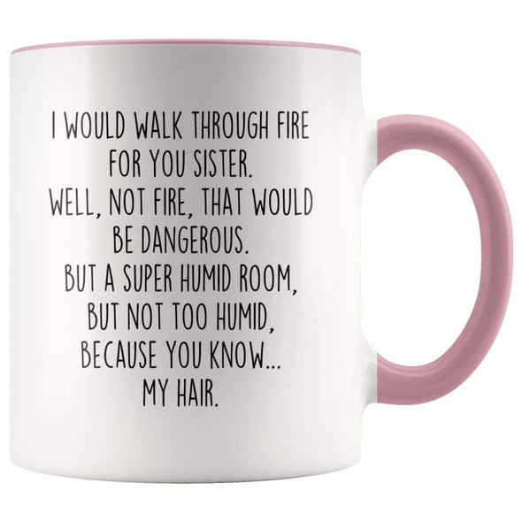 I Would Walk Through Fire For You Sister Accent Color Coffee Mug | Funny Sister Gift for Sister $15.95 | Pink Drinkware