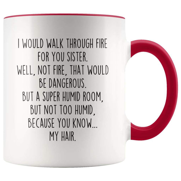 I Would Walk Through Fire For You Sister Accent Color Coffee Mug | Funny Sister Gift for Sister $15.95 | Red Drinkware