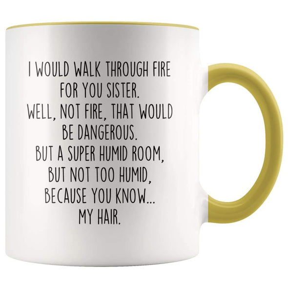 I Would Walk Through Fire For You Sister Accent Color Coffee Mug | Funny Sister Gift for Sister $15.95 | Yellow Drinkware