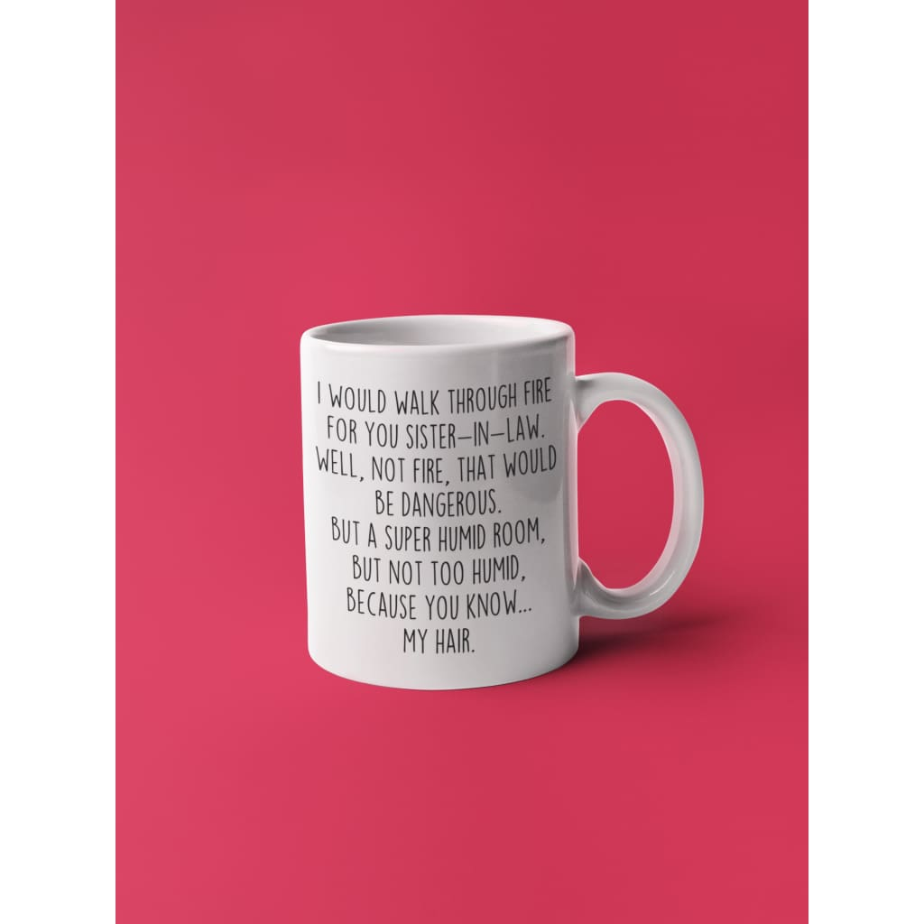 I Would Walk Through Fire For You Sister In Law Coffee Mug Funny Sister In Law Gift For Backyardpeaks