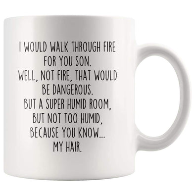 I Would Walk Through Fire For You Son Coffee Mug | Funny Son Gift for Son $14.99 | 11oz Mug Drinkware