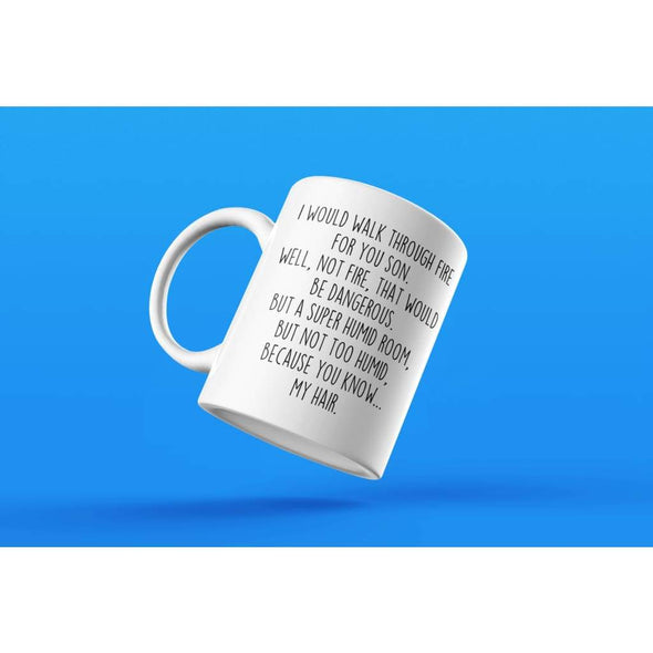 I Would Walk Through Fire For You Son Coffee Mug | Funny Son Gift for Son $14.99 | Drinkware