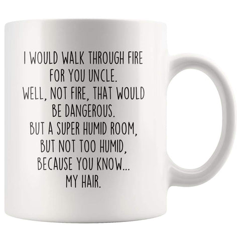 I Would Walk Through Fire For You Uncle Coffee Mug | Funny Uncle Gift for Uncle $14.99 | 11oz Mug Drinkware