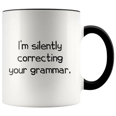 I'm Silently Correcting Your Grammar Teacher Coffee Mug Funny 11 Ounces $14.99 | Black Drinkware