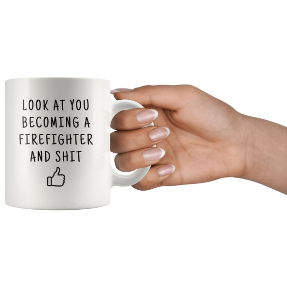 Look At You Becoming A Firefighter And Shit Coffee Mug - BackyardPeaks