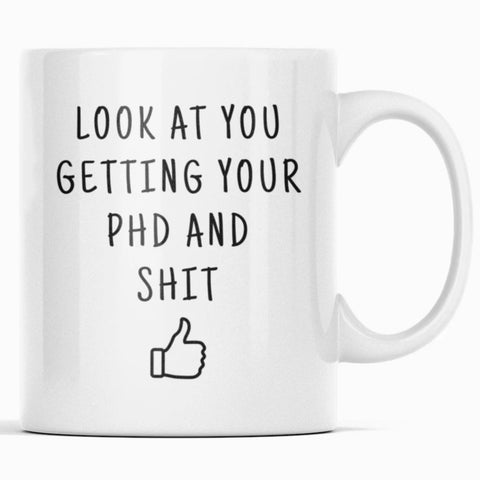 Look At You Getting Your PhD And Shit Coffee Mug doctoral Student Gifts PhD Graduate Gifts $14.99 | 11oz Drinkware