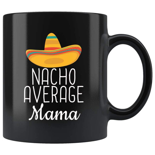 Mama Gifts Nacho Average Mama Mug Mom Birthday Gift for Mama Christmas Mothers Day Gift Mama Coffee Mug Tea Cup Black $19.99 | 11oz - Black
