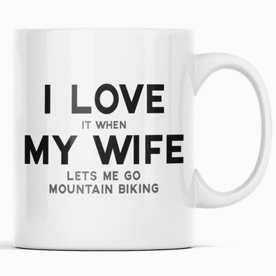 Mountain Biking Gift for Husband: I Love It When My Wife Lets Me Go Mountain Biking Mug $14.99 | Funny Mountain Biking Mug Drinkware