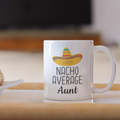 Nacho Average Aunt Coffee Mug | Funny Gift for Aunt