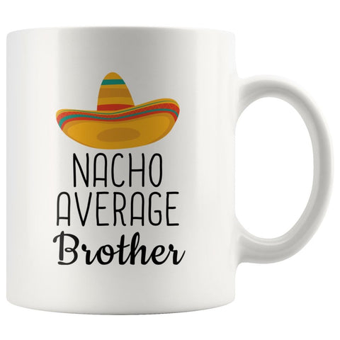 Nacho Average Brother Coffee Mug | Funny Gift for Brother $14.99 | 11oz Mug Drinkware