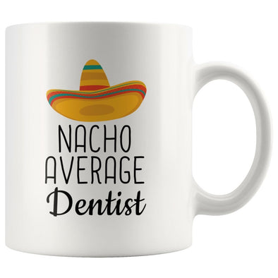 Nacho Average Dentist Coffee Mug | Funny Best Gift for Dentist $14.99 | 11 oz Drinkware