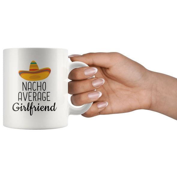 Nacho Average Girlfriend Coffee Mug | Funny Best Gift for Girlfriend $14.99 | Drinkware