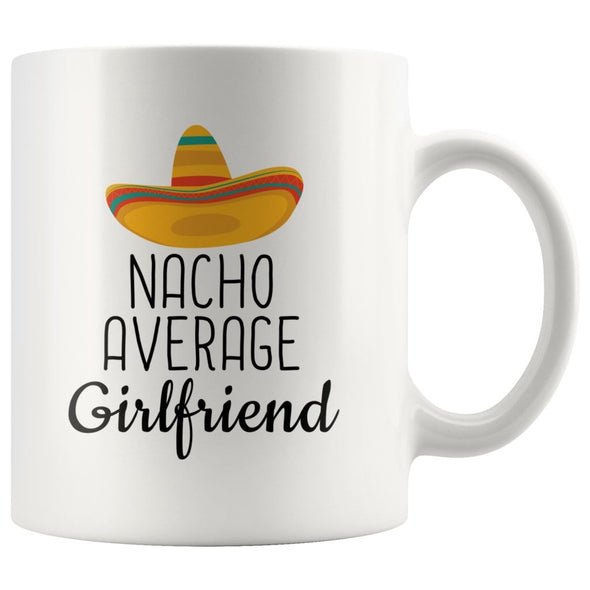 Nacho Average Girlfriend Coffee Mug | Funny Best Gift for Girlfriend $14.99 | 11oz Mug Drinkware