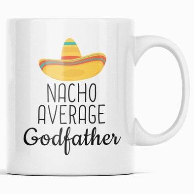 Nacho Average Godfather Coffee Mug | Funny Gift for Godfather $14.99 | 11oz Mug Drinkware
