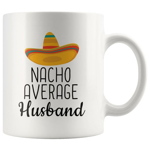 Nacho Average Husband Coffee Mug | Funny Gift for Husband $14.99 | 11oz Mug Drinkware