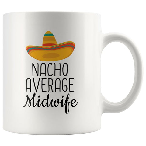 Nacho Average Midwife Coffee Mug | Funny Best Gift for Midwife $14.99 | 11 oz Drinkware