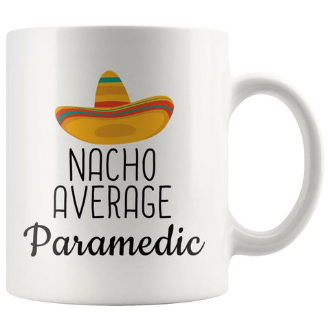 Nacho Average Paramedic Coffee Mug | Funny Best Gift for Paramedic $14.99 | 11 oz Drinkware