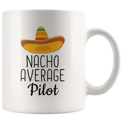 Nacho Average Pilot Coffee Mug | Funny Best Gift for Pilot $14.99 | 11 oz Drinkware