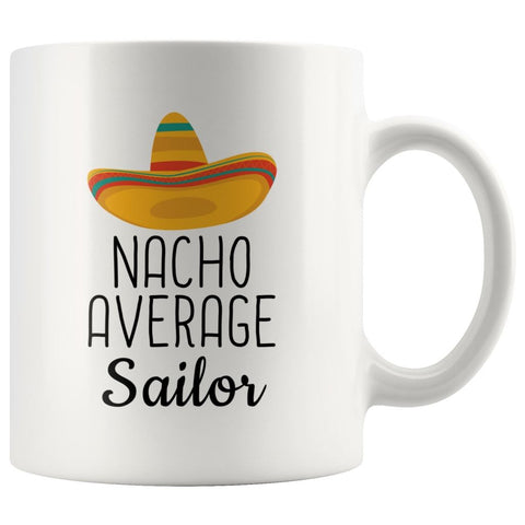Nacho Average Sailor Coffee Mug | Funny Best Gift for Sailor $14.99 | 11 oz Drinkware