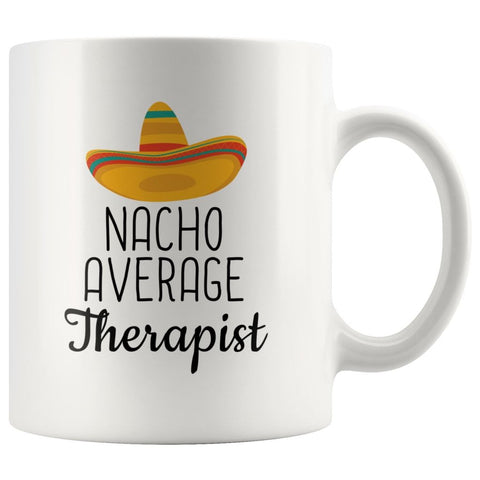 Nacho Average Therapist Coffee Mug | Funny Best Gift for Therapist $14.99 | 11 oz Drinkware
