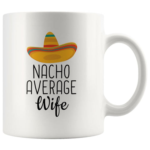 Nacho Average Wife Coffee Mug | Funny Gift for Wife $14.99 | 11oz Mug Drinkware