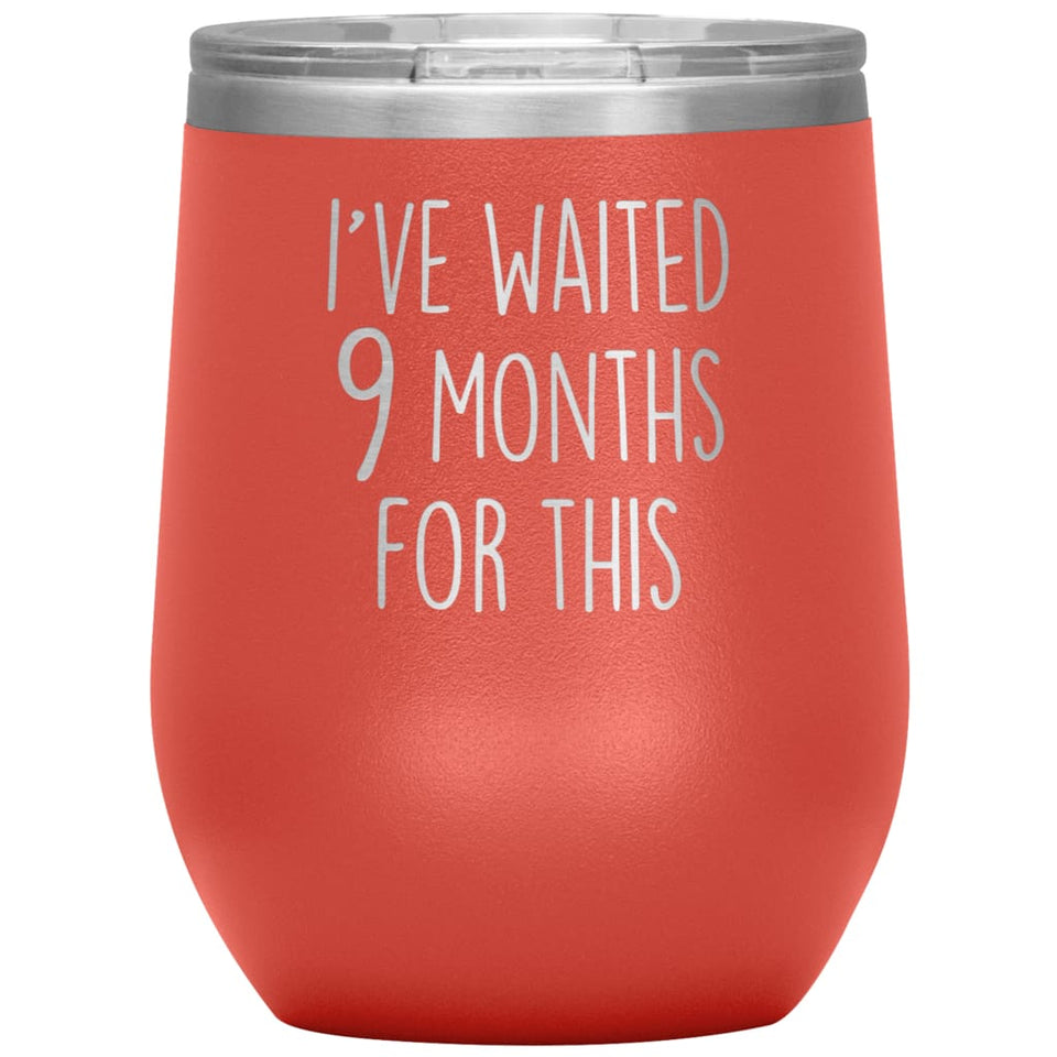 New Mom Gift I've Waited 9 Months For This Wine Tumbler Funny Expecting Mother Baby Shower Gifts