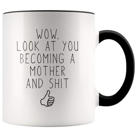 New Mom Gift Wow Look At You Becoming A Mother And Shit Funny Coffee Mug $14.99 | Black Drinkware